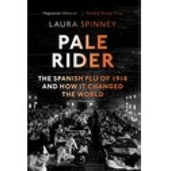 Pale Rider The Spanish Flu of 1918 and How it Changed the World Paperback softback 2018